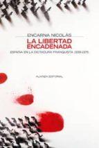 la libertad encadenada: españa en la dictadura franquista, 1939 1 975 encarna nicolas 9788420647371