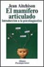 el mamifero articulado: introduccion a la psicolingüistica-jean aitchison-9788420677071
