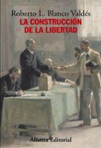 la construccion de la libertad: apuntes para una historia del con stitucionalismo europeo roberto l. blanco valdes 9788420683171