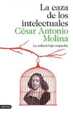 la caza de los intelectuales: la cultura cautiva cesar antonio molina 9788423347971