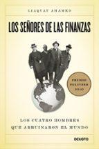 los señores de las finanzas: los cuatro hombres que arruinaron el mundo (premio pulitzer 2010)-liaquat ahamed-9788423427871