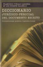 diccionario juridico-pericial del documento escrito-francisco viñals carrera-m luz puente balsells-9788425424571