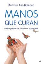 manos que curan: el libro guia de las curaciones espirituales-barbara ann brennan-9788427034471