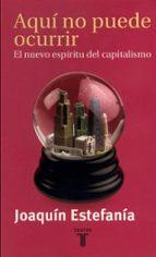 aqui no puede ocurrir: el nuevo espiritu del capitalismo-joaquin estefania-9788430603671