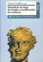 manual de tecnicas de terapia y modificacion de conducta (4ª ed.) vicente e. caballo 9788432307171
