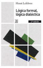 El libro de Logica formal, logica dialectica autor HENRI LEFEBVRE EPUB!