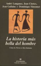 la historia mas bella del hombre: como la tierra se hizo humana-dominique simonnet-andre langaney-jean clottes-jean guilaine-9788433905871