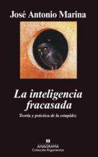 la inteligencia fracasada: teoria y practica de la estupidez-jose antonio marina-9788433962171
