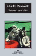 shakespeare nunca lo hizo charles bukowski 9788433976871