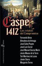 caspe 1412: los relatos del compromiso-jose luis corral-9788435062671