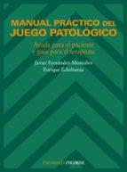 manual practico del juego patologico: ayuda para el paciente y gu ia para el terapeuta-enrique echeburua-enrique echeburua-odriozola-javier fernandez-montalvo-9788436810271