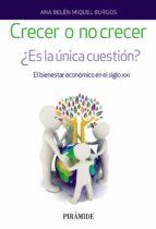 crecer o no crecer: ¿es la unica cuestion?: el bienestar economico en el siglo xxi ana belen miquel burgos 9788436837971