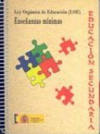 El libro de Ley organica de la educacion. enseñanzas minimas: educacion secun daria autor VV.AA. PDF!