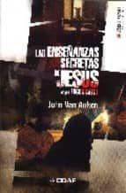 las enseñanzas secretas de jesus: sus palabras descodificadas, su s enseñanzas ocultas reveladas-john van auken-9788441416871