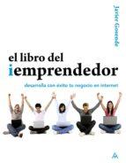 el libro del iemprendedor: desarrolla con exito tu negocio en int ernet-javier gosende grela-9788441529571