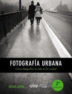 fotografia urbana: como fotografiar la vida en la ciudad (photocl ub)-jesus leon-9788441535671