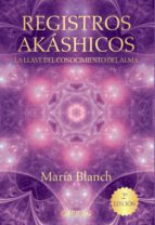 registros akáshicos: la llave del conocimiento del alma maria blanch matute 9788441536371