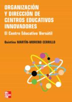 organizacion y direccion de centros educativos innovadores: el ce ntro educativo versatil-quintina martin-moreno cerrillo-9788448156671