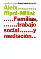 familias, trabajo social y mediacion aleix ripol millet 9788449310171