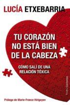 tu corazón no está bien de la cabeza (ebook)-lucia etxebarria-9788449329371
