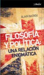 filosofia y politica: una relacion enigmatica alain badiou 9788461090471