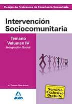 CUERPO DE PROFESORES DE ENSEÑANZA SECUNDARIA INTERVENCION SOCIOCO MUNITARIA. TEMARIO (VOL. IV)