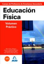 CUERPO DE PROFESORES DE ENSEÑANZA SECUNDARIA: EDUCACION FISICA. V OLUMEN PRACTICO