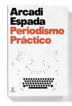 periodismo practico-arcadi espada-9788467029871