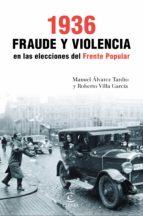 1936. fraude y violencia en las elecciones del frente popular (ebook) manuel alvarez tardio roberto villa garcia 9788467049671
