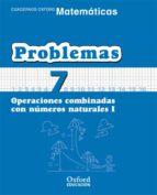 cuaderno matematicas: problemas 7: operaciones combinadas con num eros naturales (i) (ecuacion primaria)-9788467324471