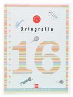 cuaderno de ortografia 16 (6º educacion primaria)-9788467507171