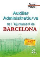 AUXILIAR ADMINISTRATIU/VA DE L´AJUNTAMENT DE BARCELONA. TEMARI. VOLUM I