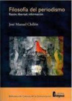 filosofia del periodismo: razon, libertad, informacion-jose manuel chillon lorenzo-9788470743771