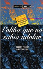 l oliba que no sabia udolar-robert fisher-beth kelly-9788475843971