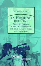 hipotesis del cine: pequeño tratado sobre la transmision del cine-alain bergala-9788475846071
