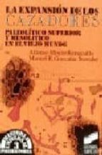 la expansion de los cazadores: paleolitico superior y mesolitico en el viejo mundo-alfonso moure romanillo-9788477381471