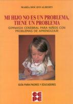 mi hijo no es un problema, tiene un problema. gimnasia cerebral p ara niños con problemas de aprendizaje-maria docavo alberti-9788478696871