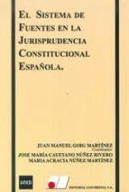 el sistema de fuentes en la jurisprudencia constitucional español a: parte practica (nuevo curso 2014-2015)-juan manuel goig martinez-cayetano nuñez rivero-9788479914271