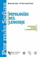 patologias del lenguaje. linguistica, afasias y agramatismos-mariano reyes tejedor-mª victoria camacho taboada-9788480048071