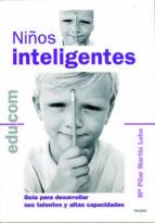 niños inteligentes: guia para desarrollar sus talentos y altas ca pacidades pilar martin lobo 9788482398471