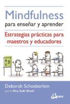 mindfulness para enseñar y aprender: estrategias practicas para maestros y educadores deborah schoeberlein suki sheth 9788484456971