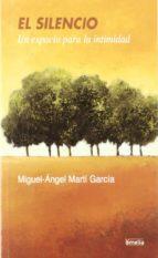 el silencio: un espacio para la intimidad miguel angel marti garcia 9788484691471