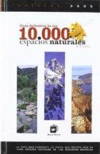 guia definitiva de los 10000 espacios naturales de españa 2005 9788484762171