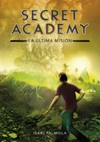 secret academy 5:la ultima mision-isaac palmiola-9788490434871