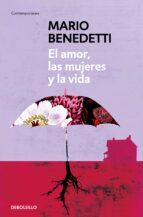 el amor, las mujeres y la vida-mario benedetti-9788490626771