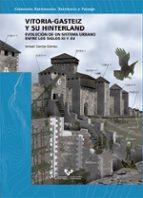 vitoria gasteiz y su hinterland. evolucion de un sistema urbano e ntre los siglos xi y xiv ismael garcía gómez 9788490825471