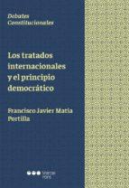 los tratados internacionales y el principio democratico francisco javier matia portilla 9788491235071