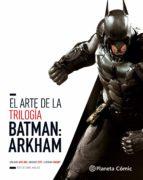 el arte de la trilogia batman: arkham-daniel wallace-9788491460671