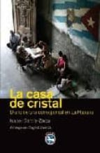 la casa de cristal: diario de una corresponsal en la habana-isabel garcia zarza-9788492403271