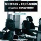 mujeres y educacion durante el franquismo azucena merino acebes 9788493751371